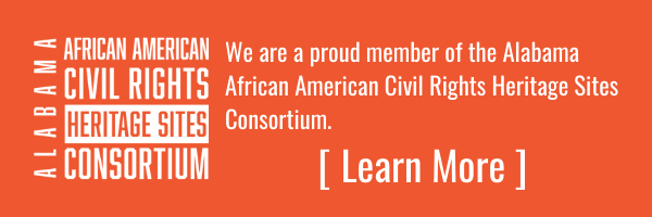We are a proud member of the Alabama African American Civil Rights Heritage Sites Consortium